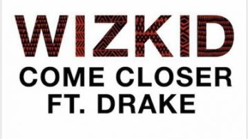 Come Closer Wizkid Ft Drake