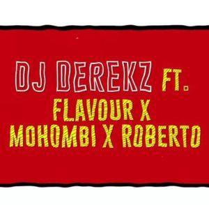 DJ Derekz ft. Flavour, Mohombi & Roberto – Roll Up