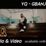 New Video: YQ – Gbanjo