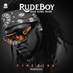 New Music: Rudeboy (Paul Psquare) – Fire Fire