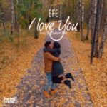 New Video: Efe – I Love You