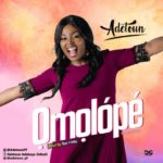 New Video & Mp3: Adetoun – Omolope