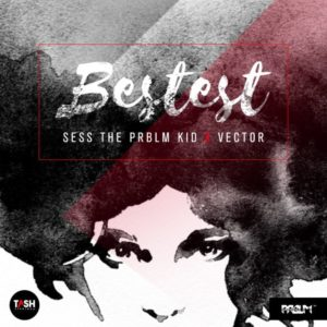 Sess ft. Vector – Bestest