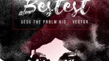 Sess ft. Vector – Bestest