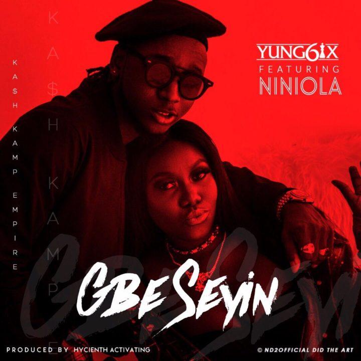 Yung6ix ft. Niniola – Gbe Seyin