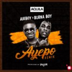 New Video & Mp3: Airboy Ft. Burna Boy – Ayepo (Remix)