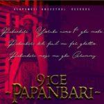 9ice – Papanbari [New Video]