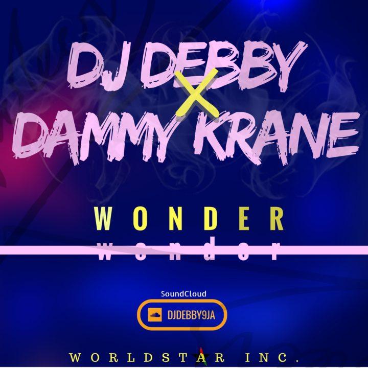 DJ Debby x Dammy Krane – Wonder