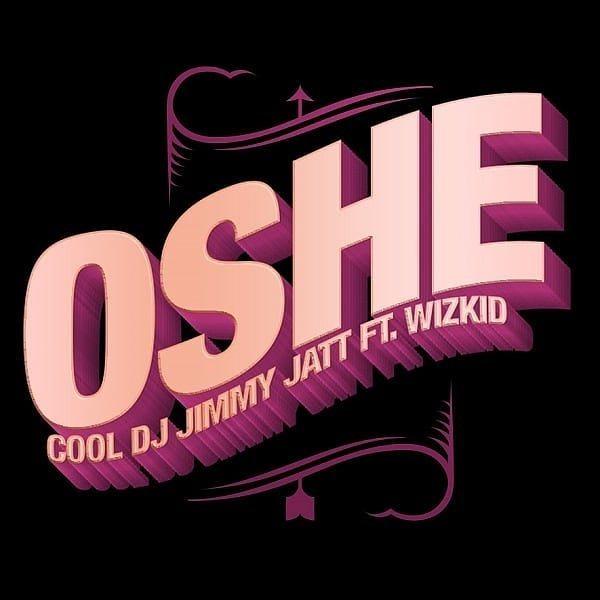 DJ Jimmy Jatt – Oshe ft. Wizkid