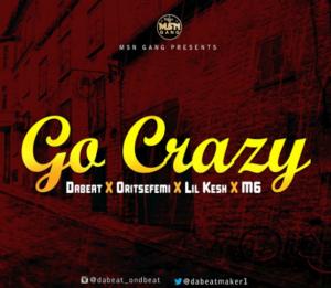Dabeat ft Oritsefemi & Lil Kesh – Go Crazy
