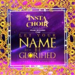 Insta Choir, Frank Edwards & Chee – Let Your Name Be Glorified [New Music]