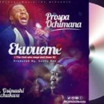 Prospa Ochimana ft Osinachi Nwachukwu – Ekwueme [New Video & Mp3]