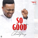 Tim Godfrey – So Good [New Music]