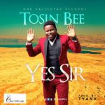 Tosin Bee – Yes Sir [New Music]