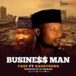 Faze ft. Harrysong – Business Man [New Video]