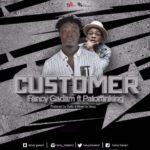 Fancy Gadam ft Patoranking – Customer [New Video]