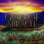 Frank Edwards – God Of Miracle [New Music]