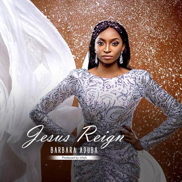 Barbara Aduba - Jesus Reigns
