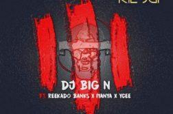 DJ Big N - The Trilogy ft. Reekado Banks, Iyanya & Ycee