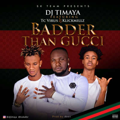 DJ Timaya - Badder Than Gucci ft. TC Virus & Klickmillz