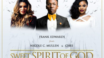 Frank Edwards – Sweet Spirit Of God ft. Nicole C. Mullen & Chee