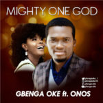 Gbenga Oke – Mighty One God Ft. Onos + Big God Ft. Ada [New Video + Audio]