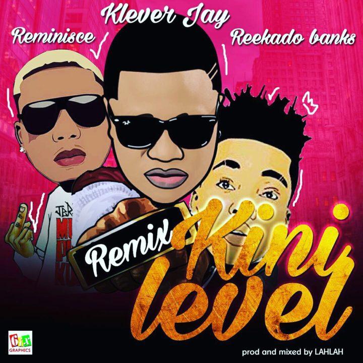 Klever Jay ft. Reekado Banks x Reminisce - Kini Level