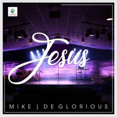 Mike & Deglorious - Jesus