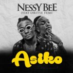 Nessy Bee – Asiko ft. Oritsefemi [New Video + Audio]