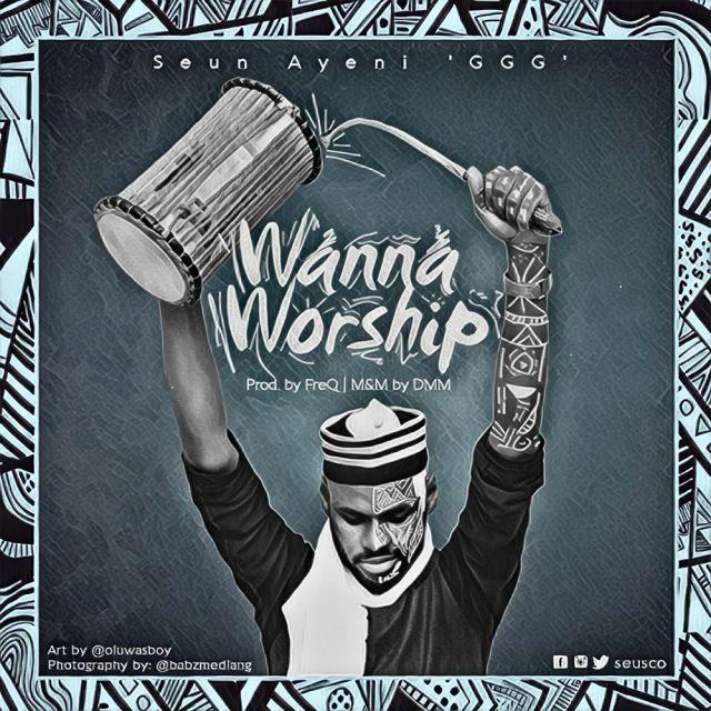 Seun Ayeni - Wanna Worship