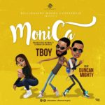 Tboy ft. Duncan Mighty – Monica [New Video]