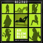 Timaya – Ah Blem Blem [Exclusive Song]