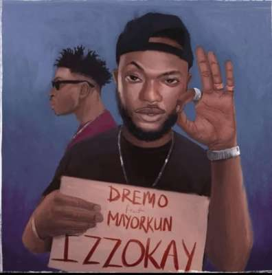 MUSIC: Dremo Ft. Mayorkun – Izzokay