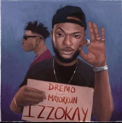MUSIC: Dremo Ft. Mayorkun – Izzokay