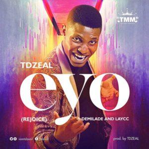TDzeal - Eyo ft. Demilade & The Laycc