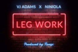 VJ Adams - Leg Work ft. Niniola