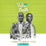 YinQue AfriQue – Tell The Truth Remix ft. Nosa [New Video+Audio]