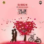 DJ Big N – I'm in Love ft. Reekado Banks [New Music]