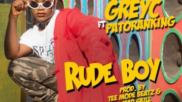 Grey C ft. Patoranking - Rude Boy