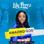 Lily Perez – Amazing God [New Video]