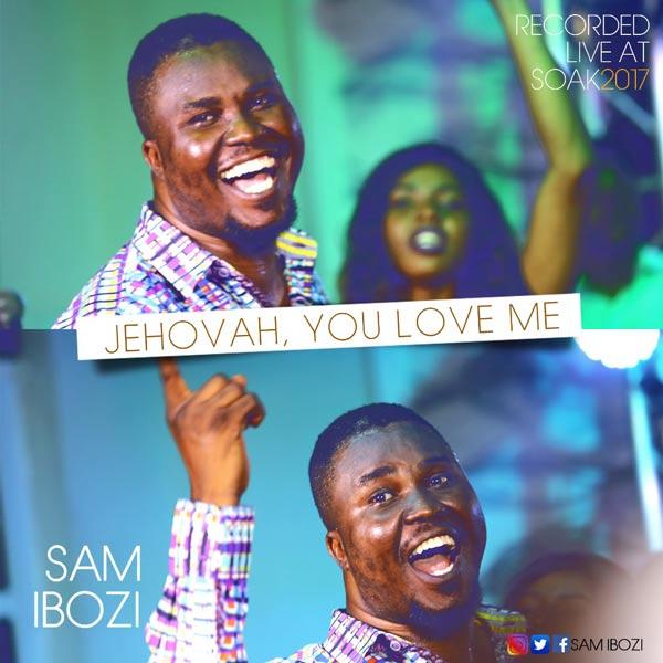 SAM IBOZI - JEHOVAH, YOU LOVE ME