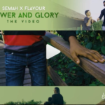 Semah X Flavour – Power And Glory [New Video]