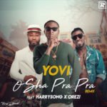 Yovi ft. Harrysong & Orezi – Osha Pra Pra (Remix) [New Video]