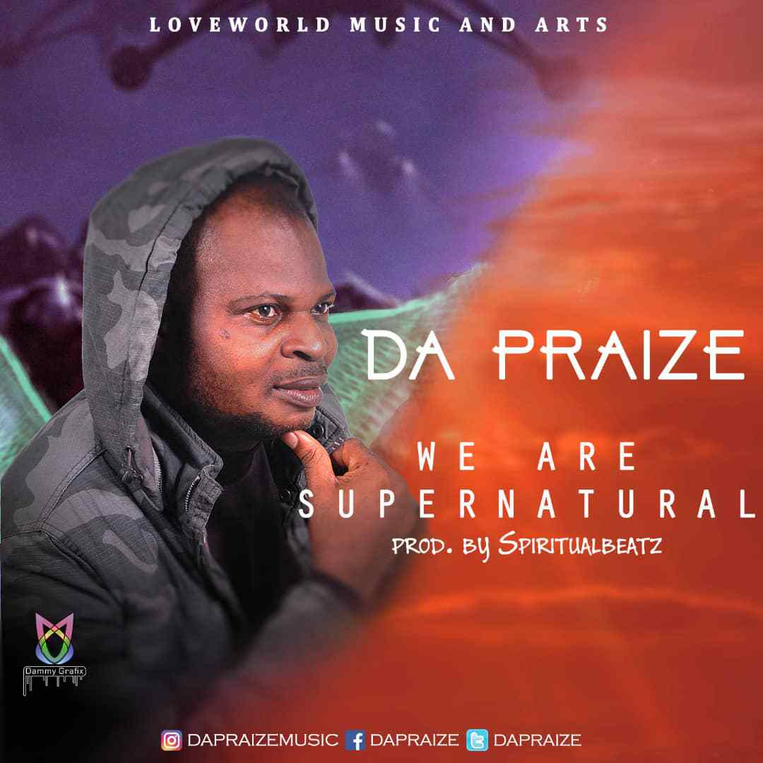 Da Praize - We Are Supernatural [New Song]