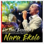 "Dr Paul Enenche – ""Nara Ekele"" [New Song]"