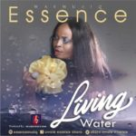 Essence – Living Water [New Song]