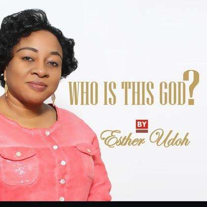 Esther Udoh - Who Is This God?