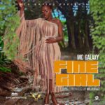 MC Galaxy – Fine Girl [New Song]