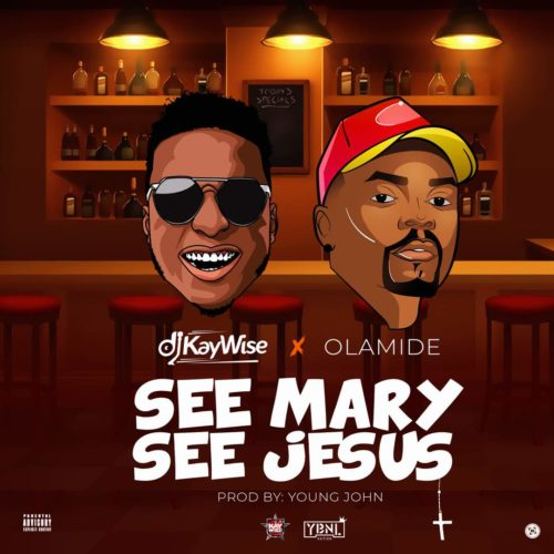 "DJ Kaywise ft Olamide - ""See Mary See Jesus"" [New Song]"