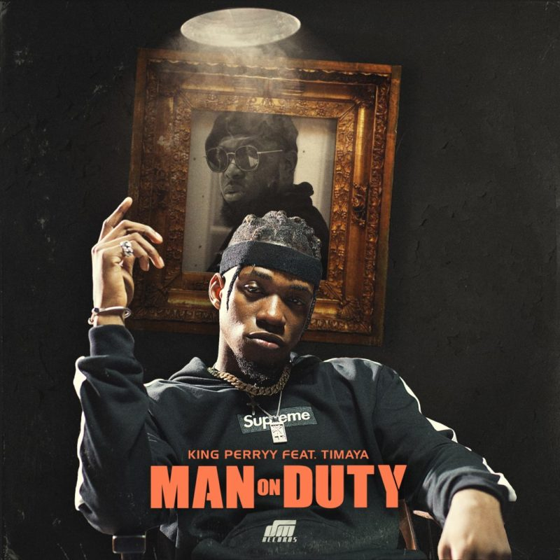 "King Perryy - ""Man On Duty"" ft Timaya [New Song]"